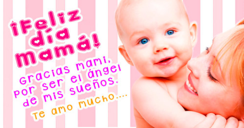 Imagen de madre y su bebé con frase para día de la madre http://fechaespecial.com/